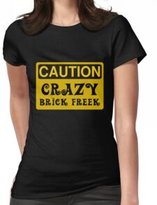 Caution Crazy Brick Freek Sign Womens Fitted T-Shirt