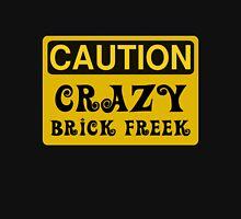 Caution Crazy Brick Freek Sign T-Shirt