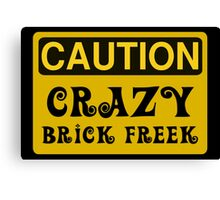 Caution Crazy Brick Freek Sign Canvas Print