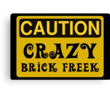 Caution Crazy Brick Freek Sign Canvas Print