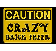 Caution Crazy Brick Freek Sign Photographic Print