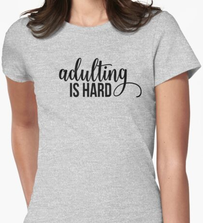 Adulting Is Hard Womens Fitted T-Shirt