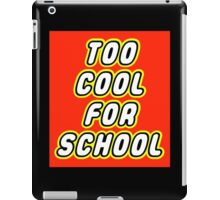 TOO COOL FOR SCHOOL iPad Case/Skin