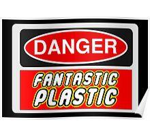 Danger Fantastic Plastic Sign Poster