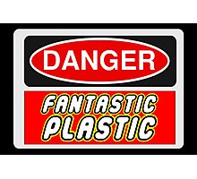 Danger Fantastic Plastic Sign Photographic Print