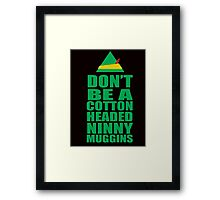 DON'T BE A COTTON HEADED NINNY MUGGINS Framed Print
