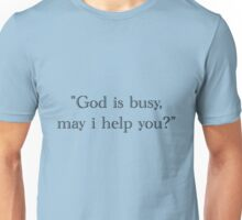 god is busy - black text Unisex T-Shirt