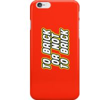 TO BRICK, OR NOT TO BRICK  iPhone Case/Skin