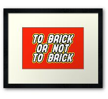 TO BRICK, OR NOT TO BRICK  Framed Print