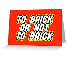 TO BRICK, OR NOT TO BRICK  Greeting Card