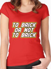 TO BRICK, OR NOT TO BRICK  Women's Fitted Scoop T-Shirt