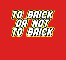 TO BRICK, OR NOT TO BRICK  Unisex T-Shirt