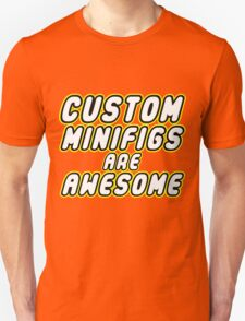 CUSTOM MINIFIGS ARE AWESOME T-Shirt