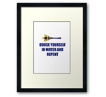 Douse yourself in water and repent! Framed Print