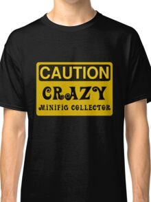 Caution Crazy Minifig Collector Sign Classic T-Shirt