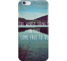 The Worst Things in Life Come Free to Us iPhone Case/Skin