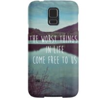 The Worst Things in Life Come Free to Us Samsung Galaxy Case/Skin