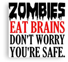 ZOMBIES EAT BRAINS. DON'T WORRY YOU'RE SAFE Canvas Print