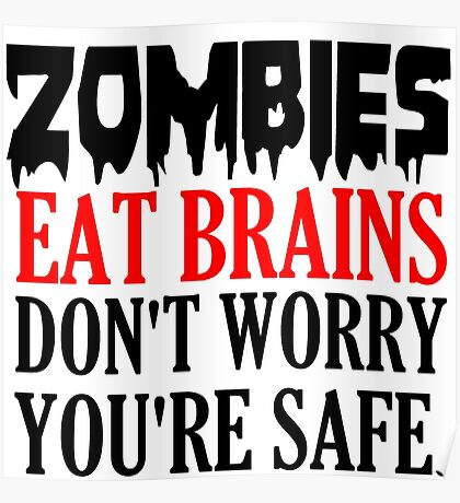 ZOMBIES EAT BRAINS. DON'T WORRY YOU'RE SAFE Poster
