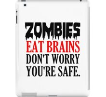ZOMBIES EAT BRAINS. DON'T WORRY YOU'RE SAFE iPad Case/Skin