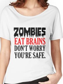 ZOMBIES EAT BRAINS. DON'T WORRY YOU'RE SAFE Women's Relaxed Fit T-Shirt