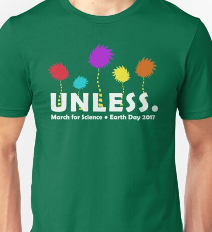 unless,March for Science Unisex T-Shirt