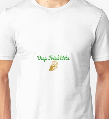 Deep Fried Bets Unisex T-Shirt
