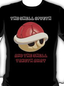 The Shell giveth, and The Shell taketh away T-Shirt
