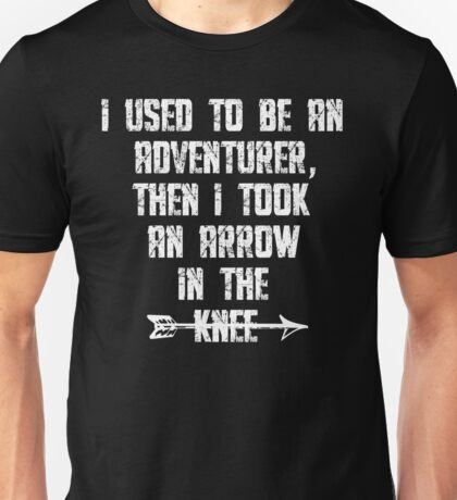 I Used To Be An Adventurer, Then I Took An Arrow In The Knee Unisex T-Shirt