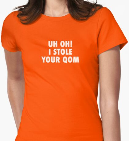 Uh oh! I stole your QOM Womens Fitted T-Shirt