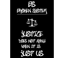 JUSTICE Does Not Apply When it is JUST US Photographic Print