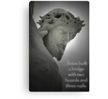 Jesus Built a Bridge . . . Canvas Print