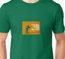 You'll never take me alive, by Tim Constable  Unisex T-Shirt