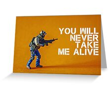 You'll never take me alive, by Tim Constable  Greeting Card