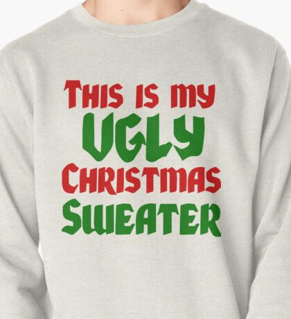 THIS IS MY UGLY CHRISTMAS SWEATER Pullover