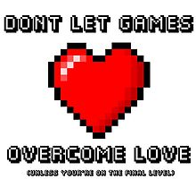 Don't Let Games Overcome Love by UnitatoWAM