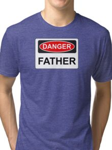 Danger Father - Warning Sign Tri-blend T-Shirt