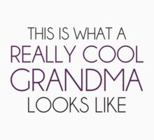 This is What a Really Cool Grandma Looks Like by TheShirtYurt