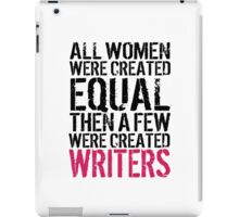Fun 'All Women were created equal then a few were created Writers' Tshirt, Hoodies, Accessories and Gifts iPad Case/Skin