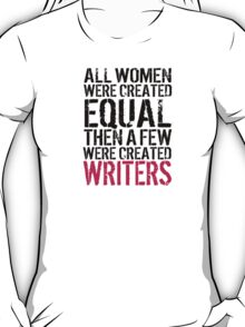 Fun 'All Women were created equal then a few were created Writers' Tshirt, Hoodies, Accessories and Gifts T-Shirt