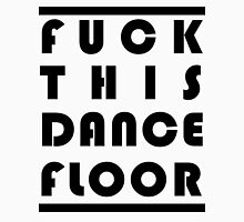 Fuck This Dance Floor Unisex T-Shirt
