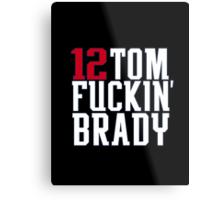 Tom Brady - Tom F*ckin' Brady Metal Print