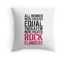 Cool 'All Women were created equal then a few were created Rock Climbers' T-shirts, Hoodies, Accessories and Gifts Throw Pillow