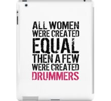 Excellent 'All Women were created equal, only a few were created Drummers' T-shirts, Hoodies, Accessories and Gifts iPad Case/Skin
