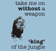 Take me on without a weapon, king of the jungle by ArtbyCowboy