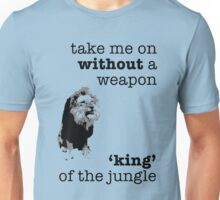 Take me on without a weapon, king of the jungle Unisex T-Shirt