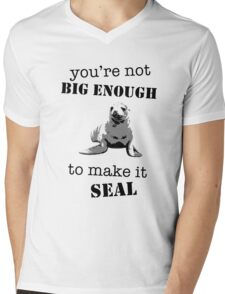You're not big enough to make it seal Mens V-Neck T-Shirt