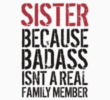 Fun 'Sister because Badass Isn't a Real Family Member' Tshirt, Accessories and Gifts by Albany Retro