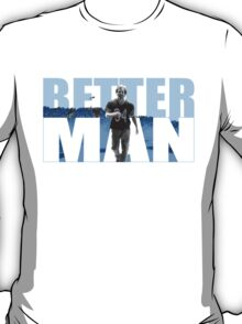 Better man T-Shirt