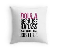 Cool 'Doula because Badass Isn't an Official Job Title' Tshirt, Accessories and Gifts Throw Pillow